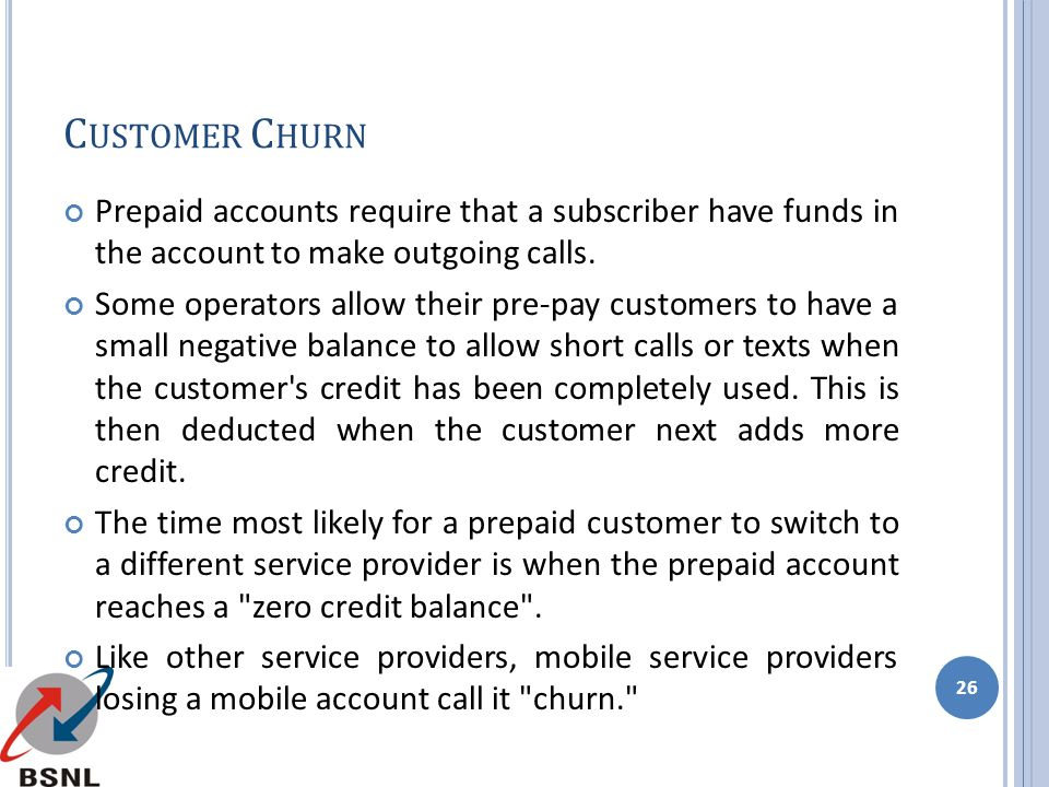 Customer Churn Prepaid accounts require that a subscriber have funds in the account to make outgoing calls.
