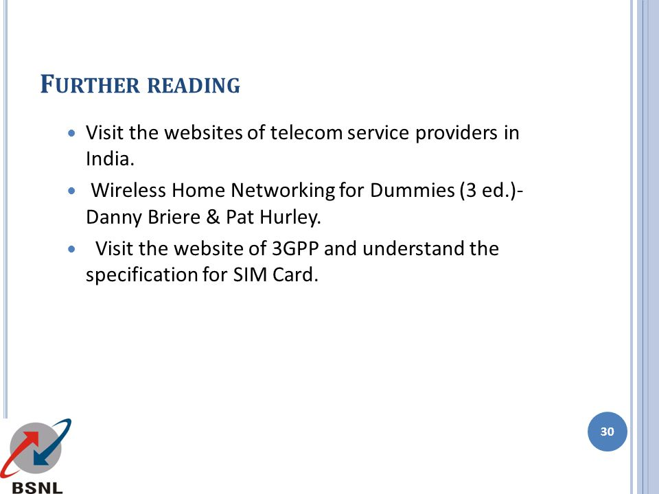 Further reading Visit the websites of telecom service providers in India. Wireless Home Networking for Dummies (3 ed.)- Danny Briere & Pat Hurley.