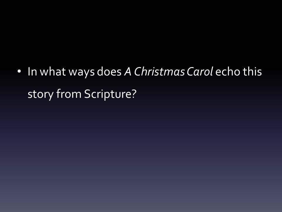 In what ways does A Christmas Carol echo this story from Scripture