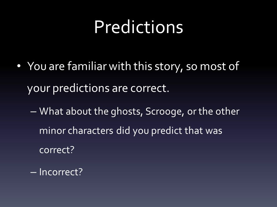 Predictions You are familiar with this story, so most of your predictions are correct.