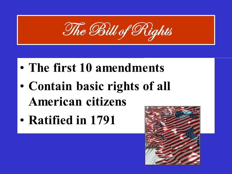 The Bill of Rights The first 10 amendments