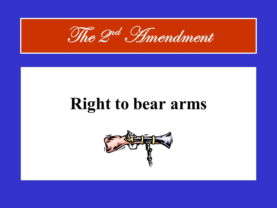 The 2nd Amendment Right to bear arms
