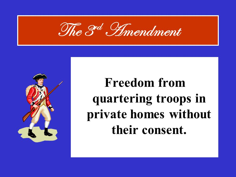 Freedom from quartering troops in private homes without their consent.