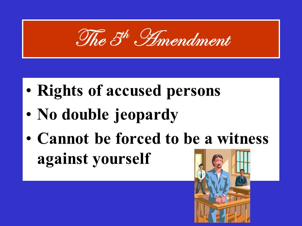 The 5th Amendment Rights of accused persons No double jeopardy