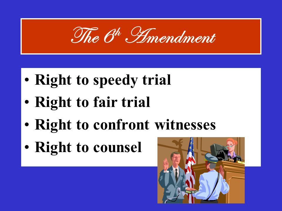 The 6th Amendment Right to speedy trial Right to fair trial