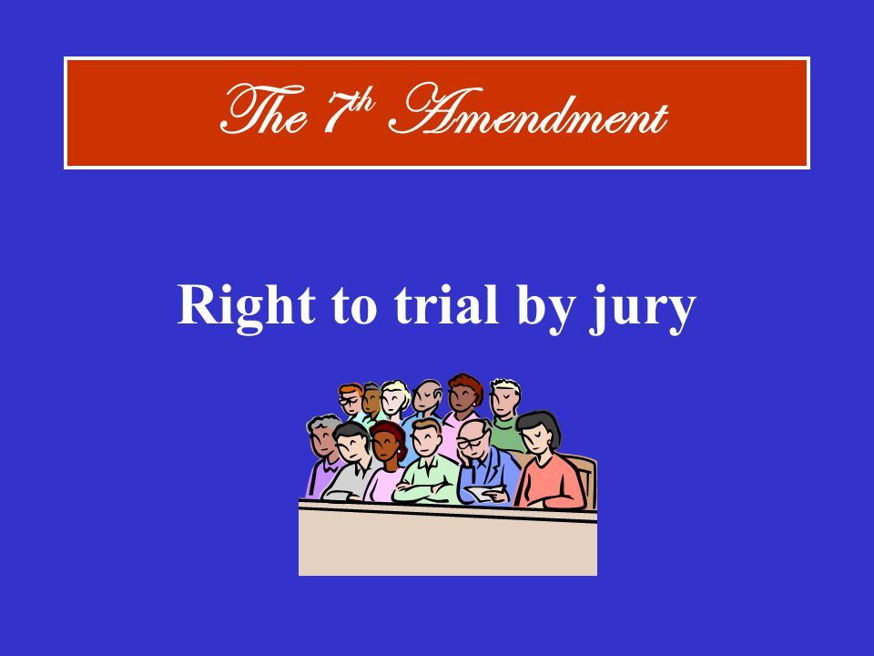 The 7th Amendment Right to trial by jury