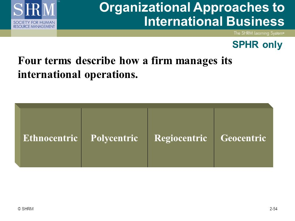 transition from a regiocentric to geocentric approach Multinational company to change from an ethnocentric approach to a geocentric approach to its ihrm originality/value - the case demonstrates that national and organizational cultures are important contextual factors which influence the company's approach to its ihrm.