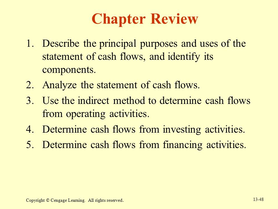 Chapter Review Describe the principal purposes and uses of the statement of cash flows, and identify its components.