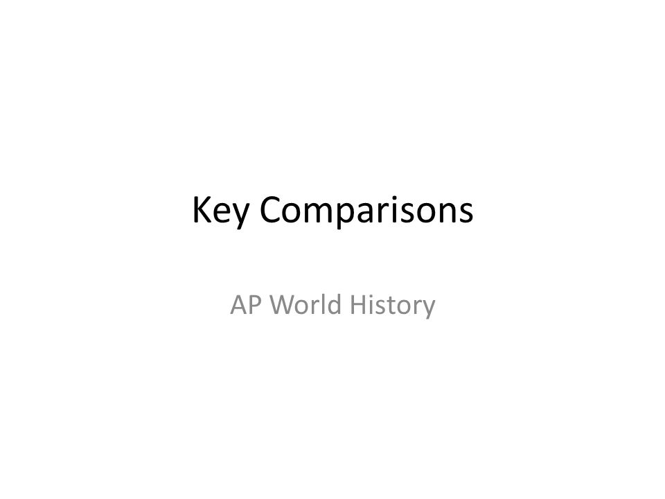 Key Comparisons AP World History