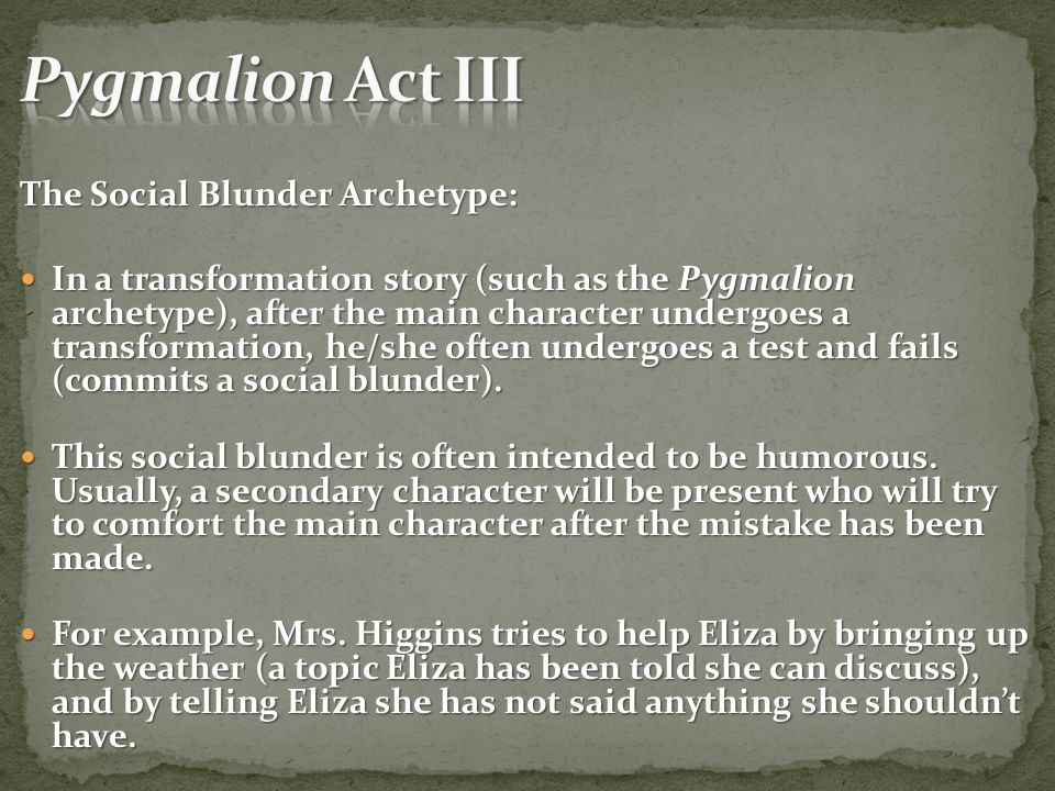Pygmalion Act III The Social Blunder Archetype: