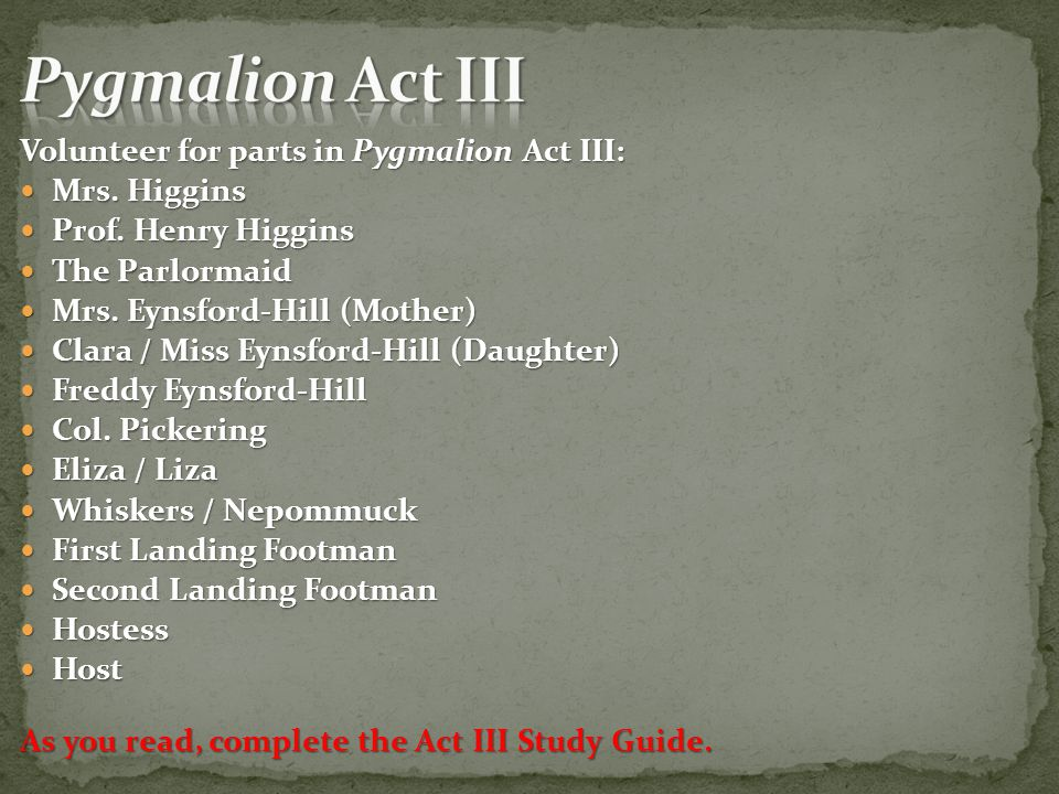 Pygmalion Act III Volunteer for parts in Pygmalion Act III: