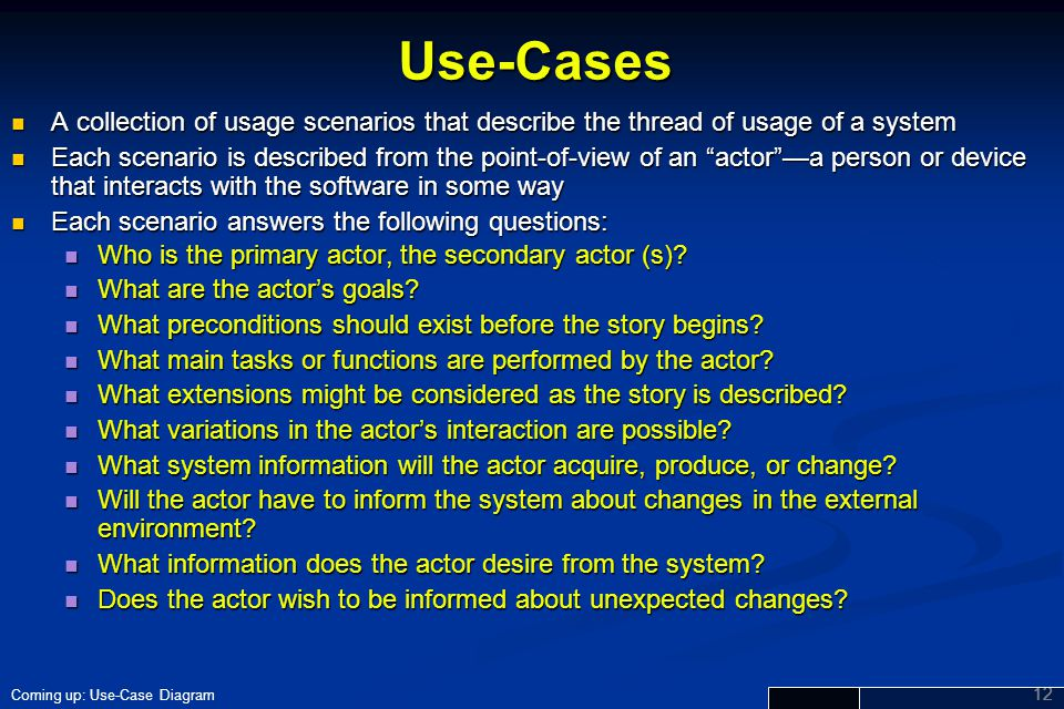 Use-Cases A collection of usage scenarios that describe the thread of usage of a system.