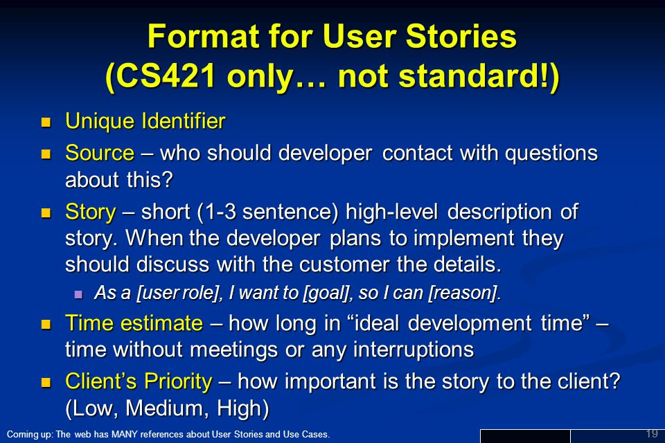 Format for User Stories (CS421 only… not standard!)