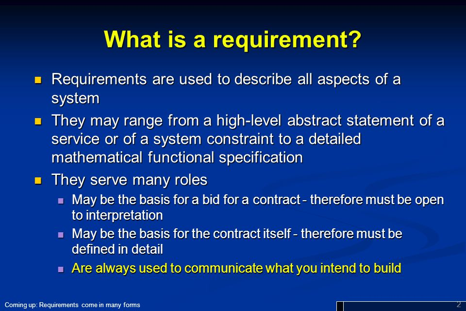 What is a requirement Requirements are used to describe all aspects of a system.