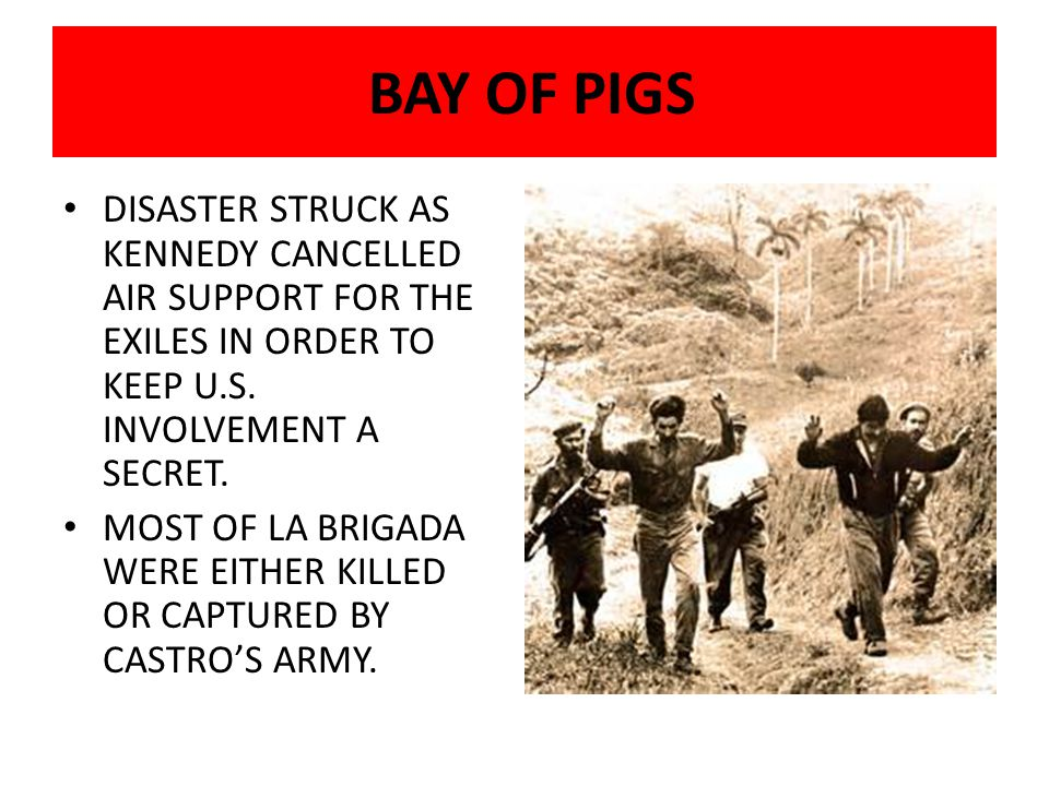 BAY OF PIGS DISASTER STRUCK AS KENNEDY CANCELLED AIR SUPPORT FOR THE EXILES IN ORDER TO KEEP U.S. INVOLVEMENT A SECRET.