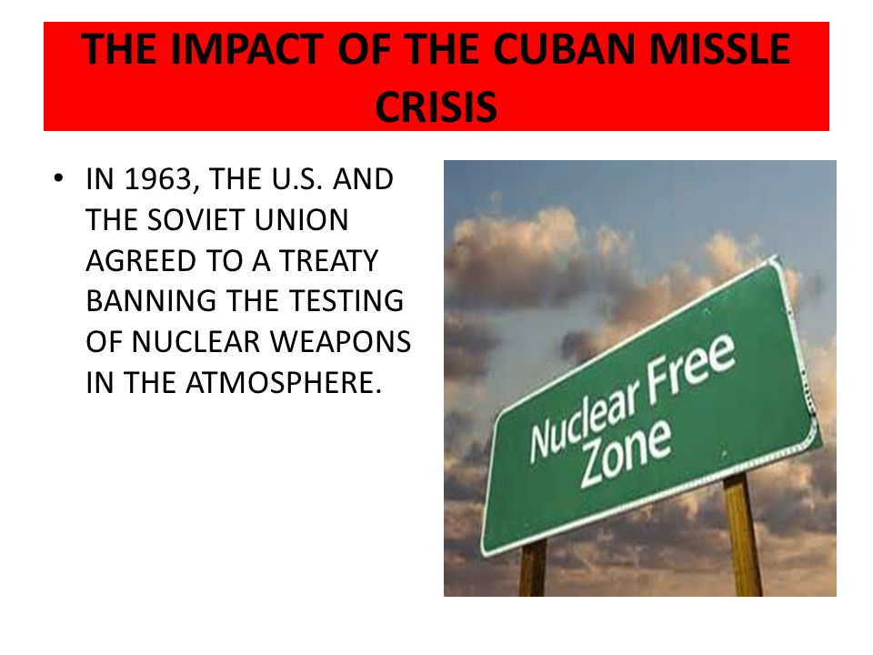 THE IMPACT OF THE CUBAN MISSLE CRISIS