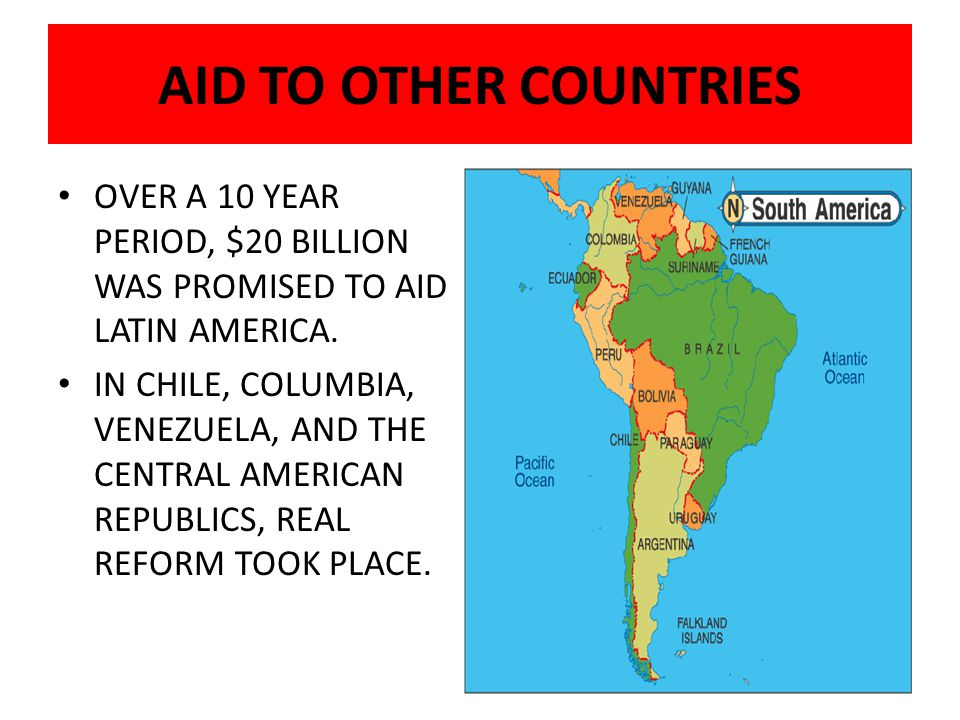 AID TO OTHER COUNTRIES OVER A 10 YEAR PERIOD, $20 BILLION WAS PROMISED TO AID LATIN AMERICA.