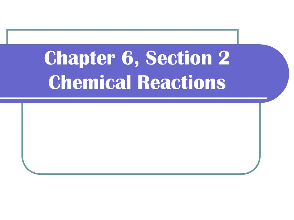 Chapter 6 Section 2 Chemical Reactions Ppt Download