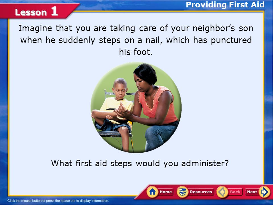 What first aid steps would you administer
