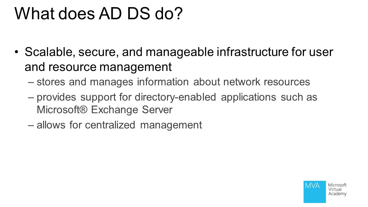 What does AD DS do Scalable, secure, and manageable infrastructure for user and resource management.