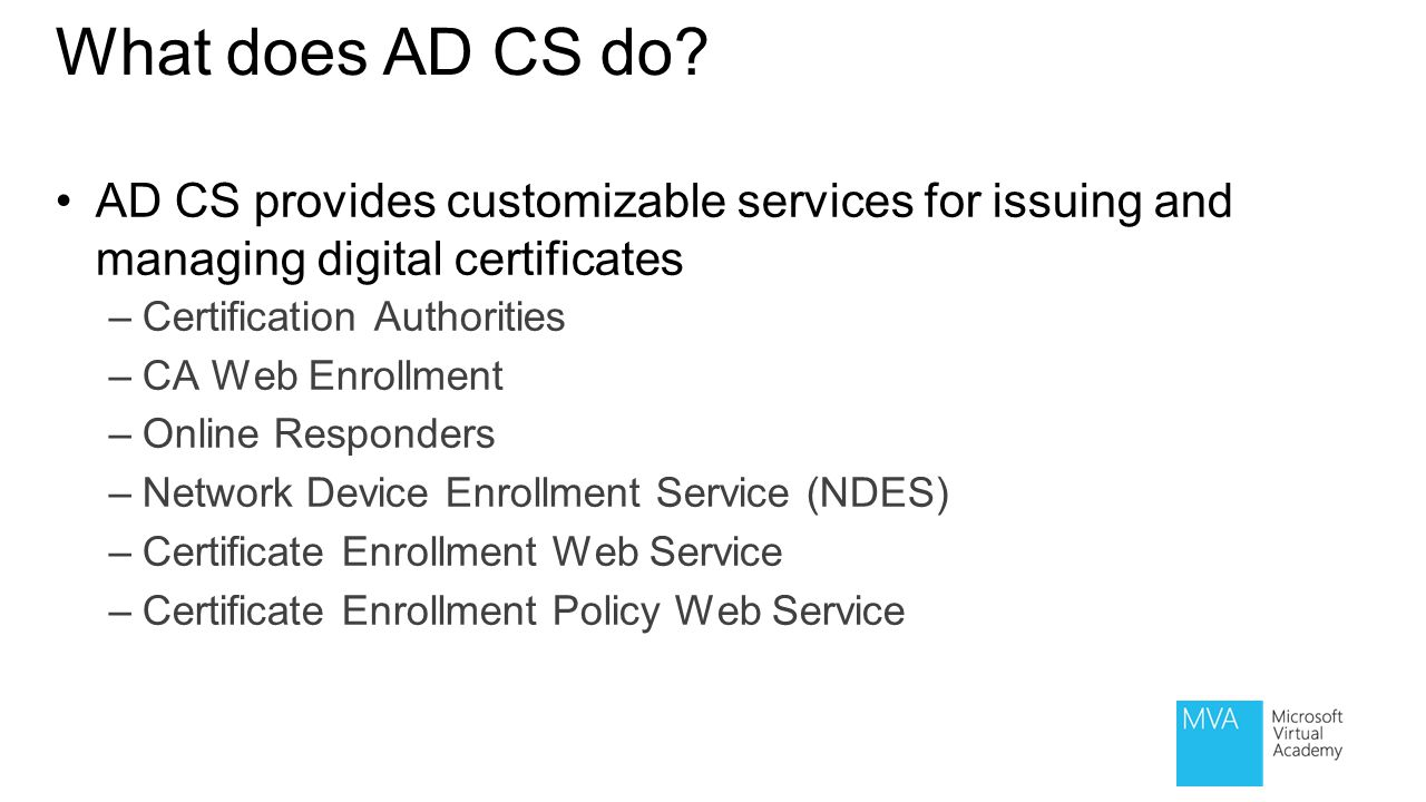 What does AD CS do AD CS provides customizable services for issuing and managing digital certificates.