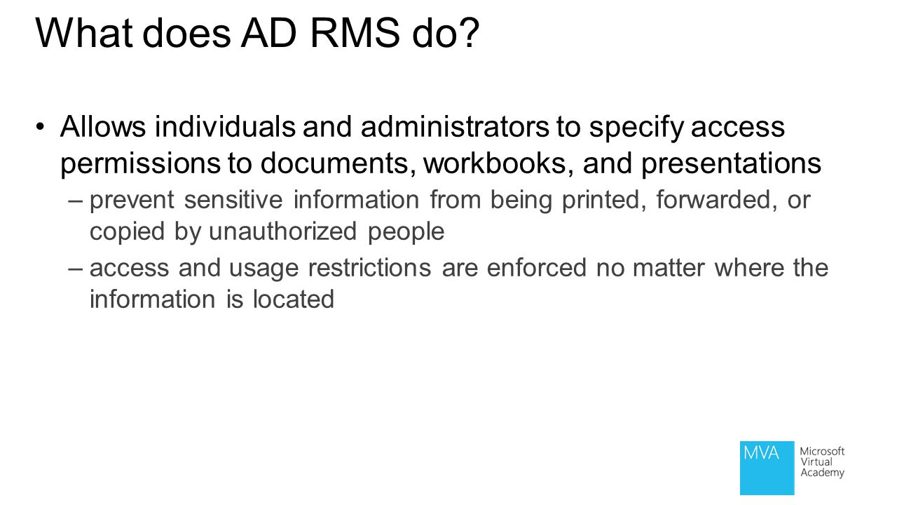 What does AD RMS do Allows individuals and administrators to specify access permissions to documents, workbooks, and presentations.