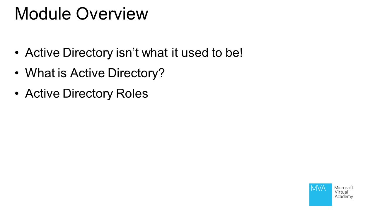Module Overview Active Directory isn't what it used to be!