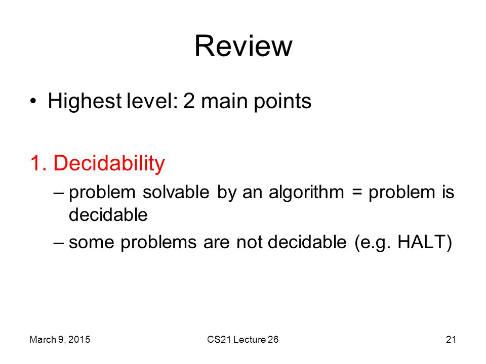 Review Highest level: 2 main points 1. Decidability