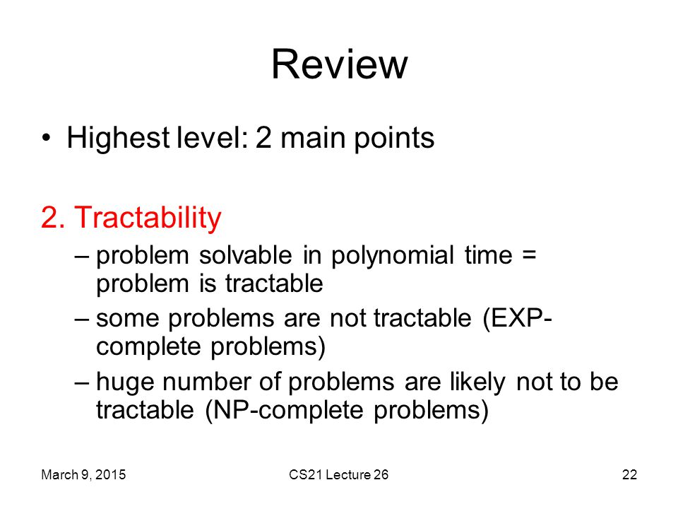 Review Highest level: 2 main points 2. Tractability