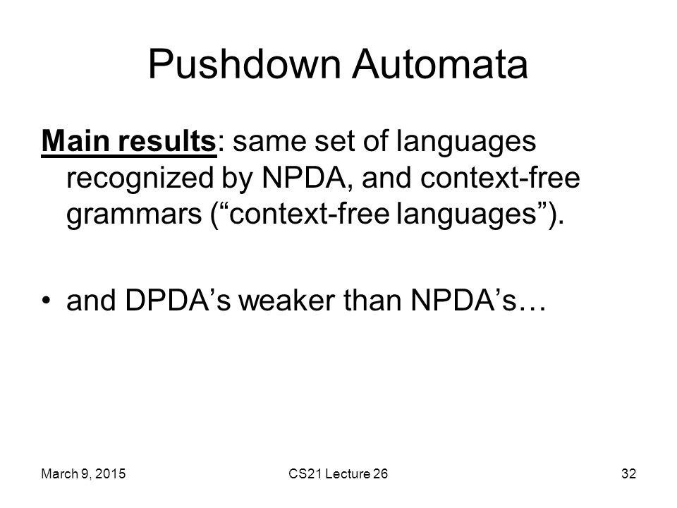 Pushdown Automata Main results: same set of languages recognized by NPDA, and context-free grammars ( context-free languages ).
