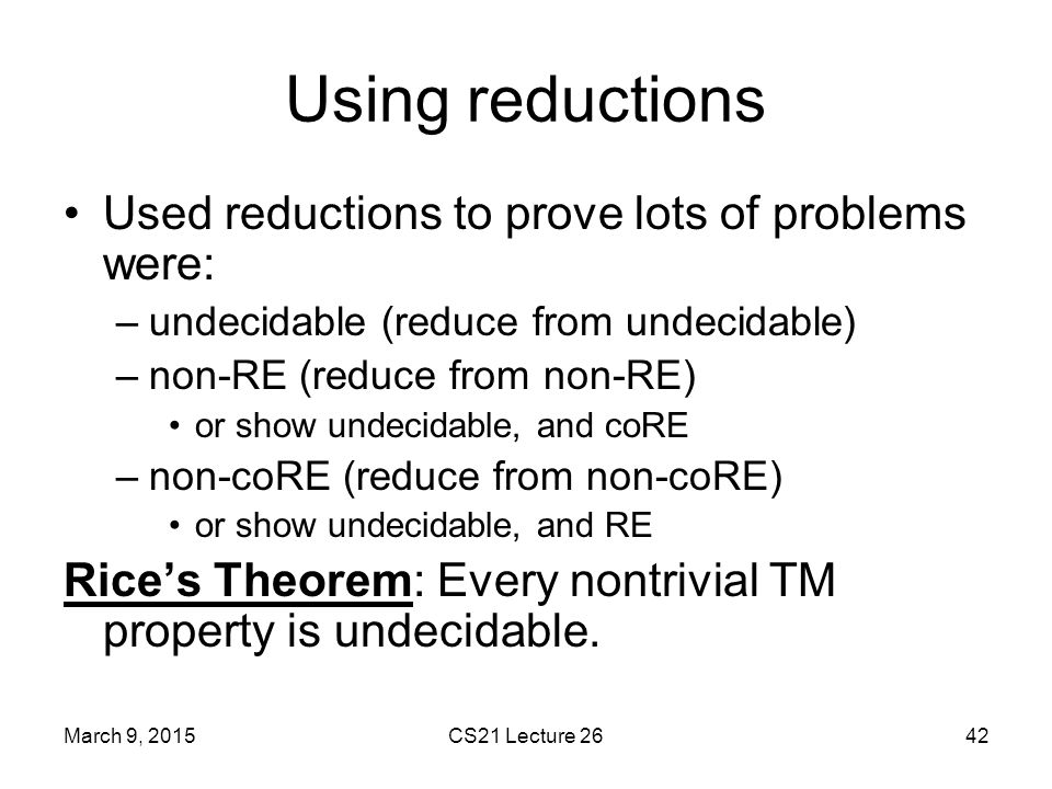 Using reductions Used reductions to prove lots of problems were: