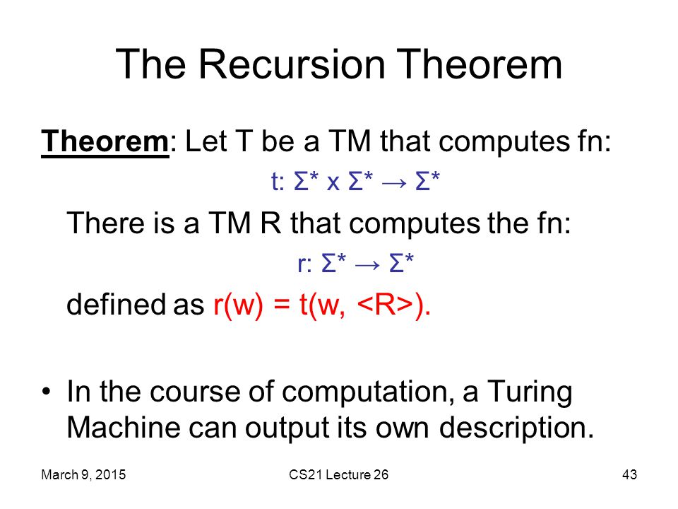 The Recursion Theorem Theorem: Let T be a TM that computes fn: