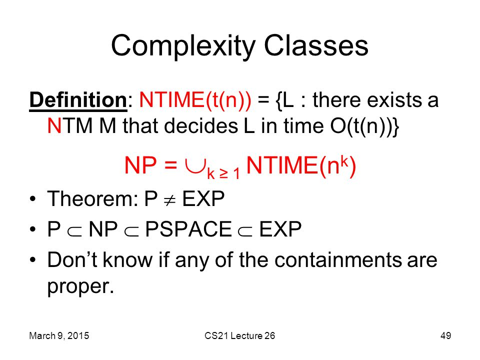 Complexity Classes NP = k ≥ 1 NTIME(nk)