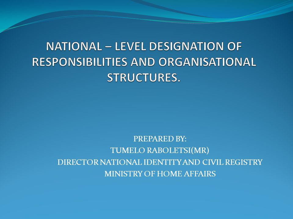 NATIONAL – LEVEL DESIGNATION OF RESPONSIBILITIES AND ORGANISATIONAL STRUCTURES.