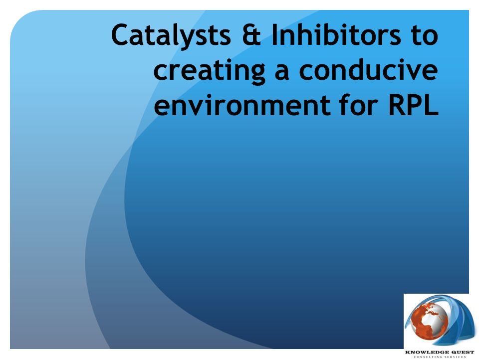 Catalysts & Inhibitors to creating a conducive environment for RPL