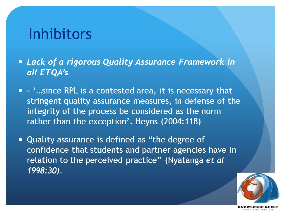 Inhibitors Lack of a rigorous Quality Assurance Framework in all ETQA's.