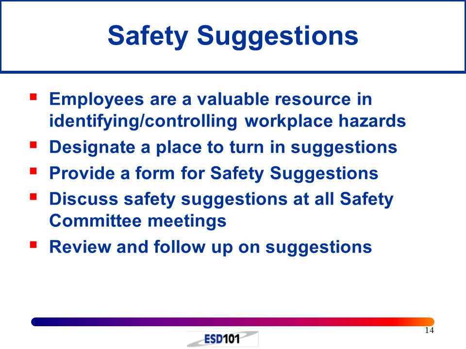 Safety Suggestions Employees are a valuable resource in identifying/controlling workplace hazards. Designate a place to turn in suggestions.