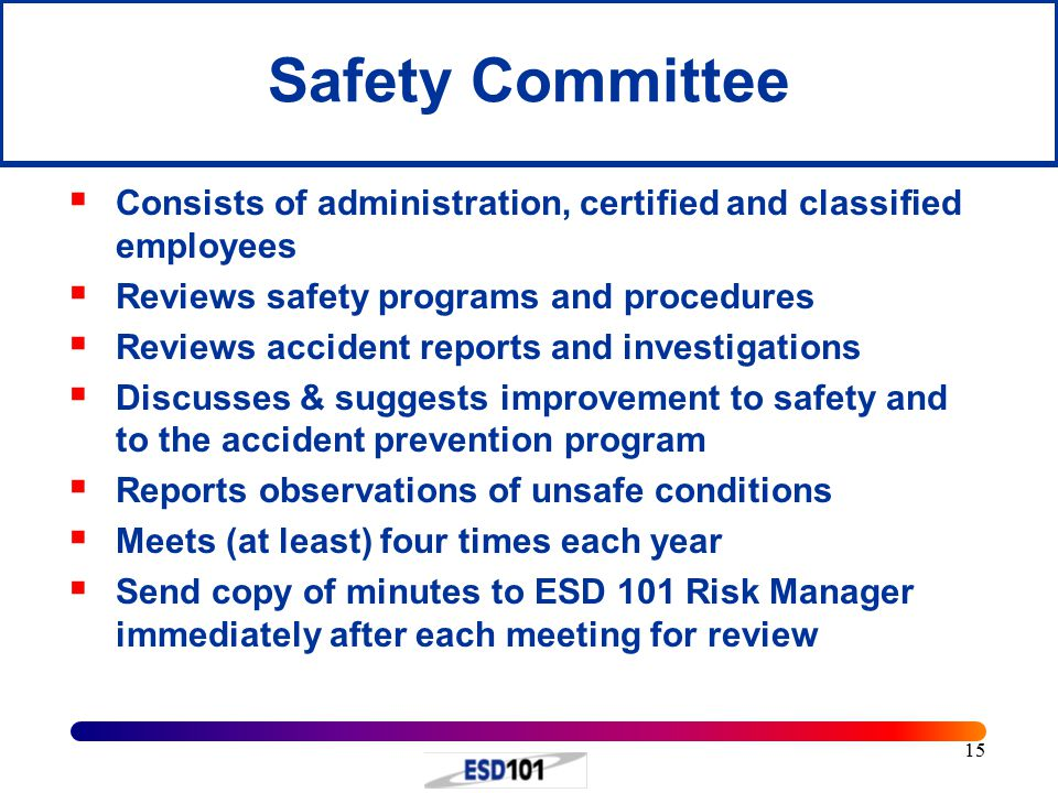 Safety Committee Consists of administration, certified and classified employees. Reviews safety programs and procedures.