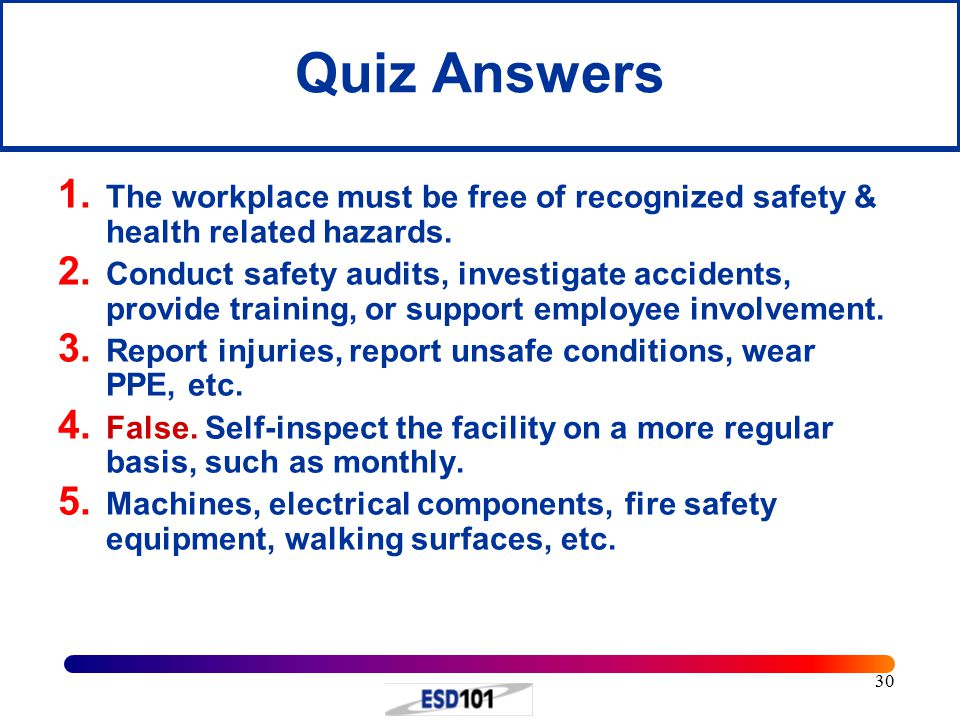 Quiz Answers The workplace must be free of recognized safety & health related hazards.
