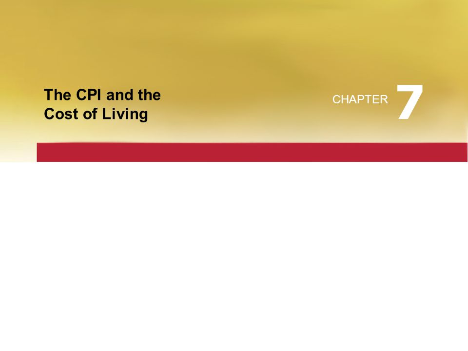 7 The CPI and the Cost of Living CHAPTER