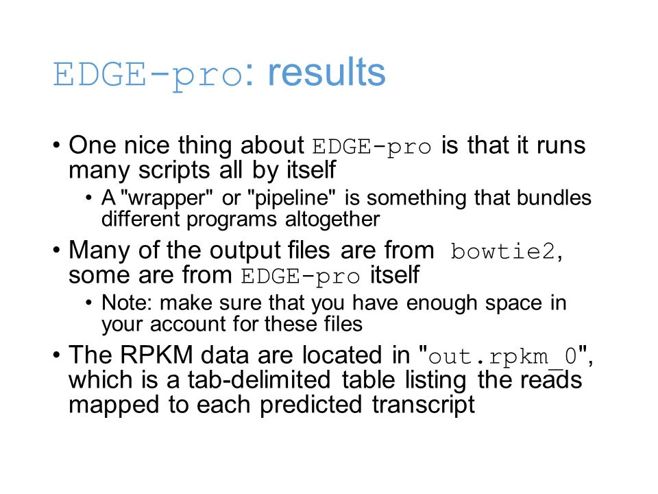 EDGE-pro: results One nice thing about EDGE-pro is that it runs many scripts all by itself.