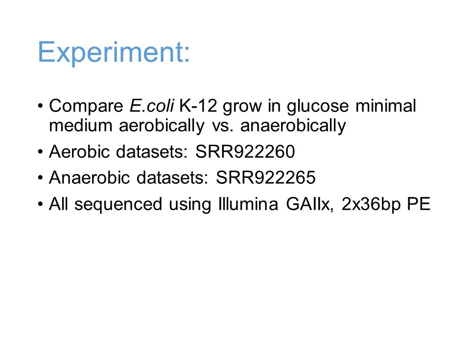 Experiment: Compare E.coli K-12 grow in glucose minimal medium aerobically vs. anaerobically. Aerobic datasets: SRR