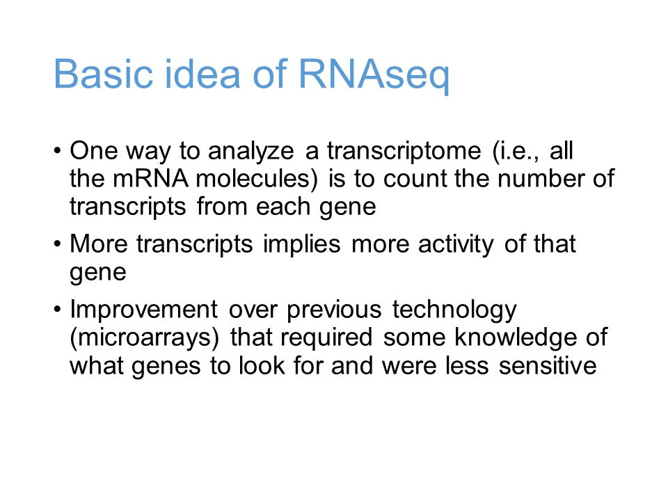 Basic idea of RNAseq One way to analyze a transcriptome (i.e., all the mRNA molecules) is to count the number of transcripts from each gene.