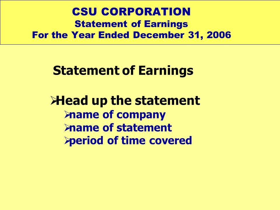 Statement of Earnings Head up the statement