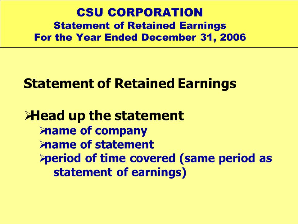 Statement of Retained Earnings Head up the statement