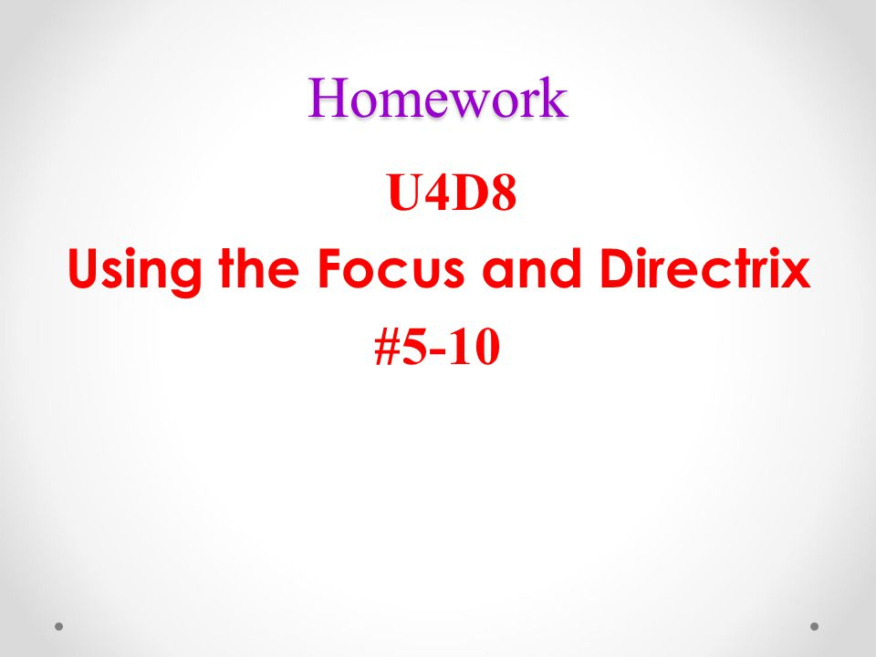 U4D8 Using the Focus and Directrix #5-10