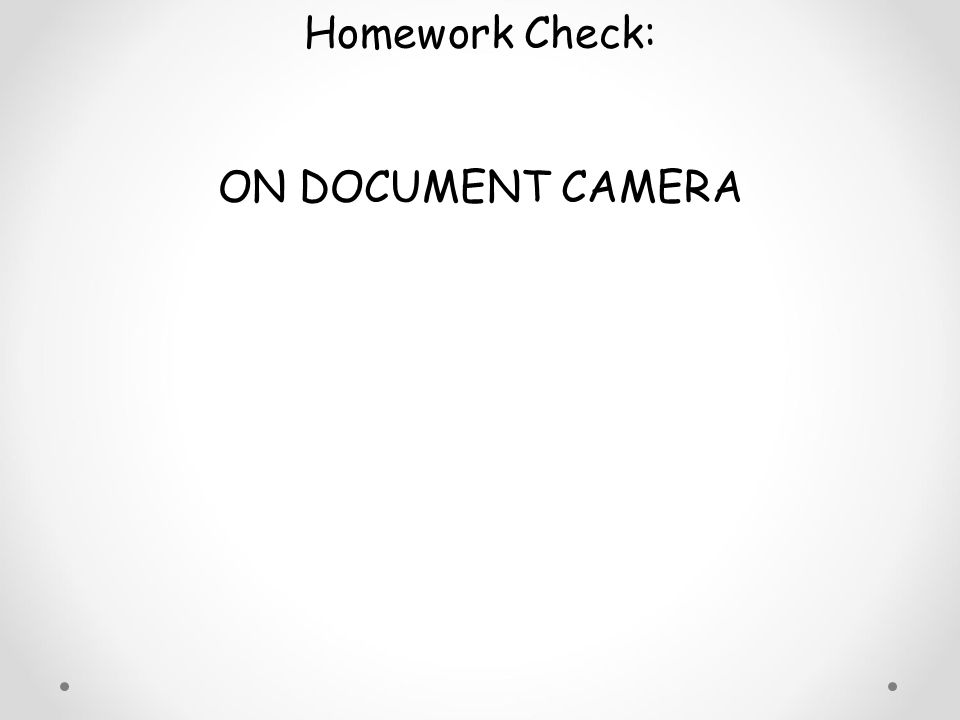Homework Check: ON DOCUMENT CAMERA