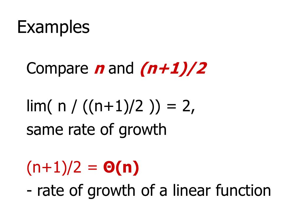 Examples Compare n and (n+1)/2 lim( n / ((n+1)/2 )) = 2,