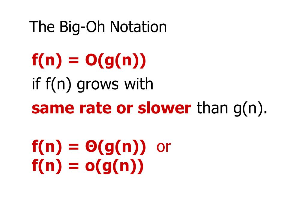 same rate or slower than g(n). f(n) = Θ(g(n)) or f(n) = o(g(n))