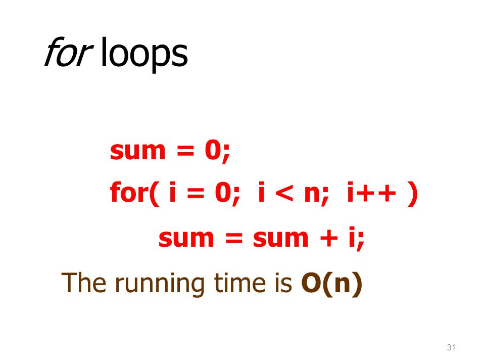 for loops sum = 0; for( i = 0; i < n; i++ ) sum = sum + i;